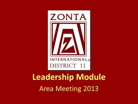 Leadership Module Area Meeting 2013. ? ? ? ? What Makes a Zonta Leader 5-8 ?