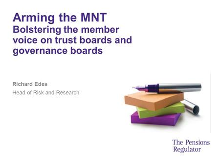 Arming the MNT Bolstering the member voice on trust boards and governance boards Richard Edes Head of Risk and Research.