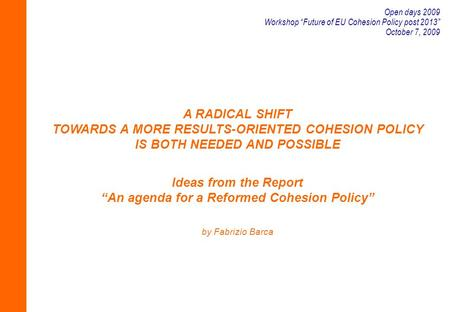 "A RADICAL SHIFT TOWARDS A MORE RESULTS-ORIENTED COHESION POLICY IS BOTH NEEDED AND POSSIBLE Ideas from the Report ""An agenda for a Reformed Cohesion Policy"""