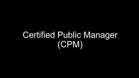 Certified Public Manager (CPM). What is a Certified Public Manager? Ben and Dan explains what CPM is.