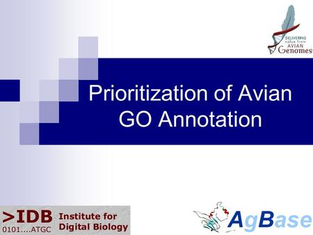 Prioritization of Avian GO Annotation. 1.59 5 46.62 4 31,819 3 19,979 3 2.1Chicken 2.1829.99108,06949,5163.4Rat 1 3.579.28228,69664,01837.1Mouse 11.414.91415,83036,43736.3Human.