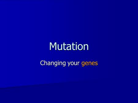 Mutation Changing your genes. Mutation defined A Mutation occurs when a DNA gene is damaged or changed in such a way as to alter the genetic message carried.