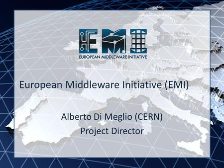 EMI INFSO-RI-261611 European Middleware Initiative (EMI) Alberto Di Meglio (CERN) Project Director.