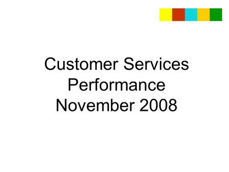 Customer Services Performance November 2008. Contact Centre Performance November 2008 We answered 22,378 calls this month On average it took us 6.50 seconds.