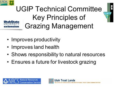 UGIP Technical Committee Key Principles of Grazing Management Improves productivity Improves land health Shows responsibility to natural resources Ensures.