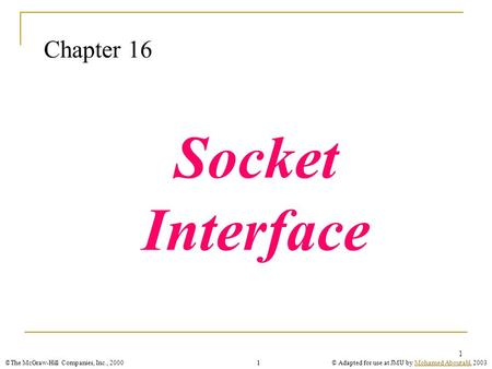 ©The McGraw-Hill Companies, Inc., 2000© Adapted for use at JMU by Mohamed Aboutabl, 2003Mohamed Aboutabl1 1 Chapter 16 Socket Interface.