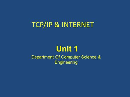 TCP/IP & INTERNET Unit 1 Department Of Computer Science & Engineering.
