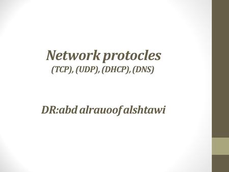 Network protocles (TCP), (UDP), (DHCP), (DNS) DR:abd alrauoof alshtawi.