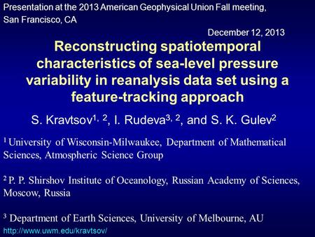 Reconstructing spatiotemporal characteristics of sea-level pressure variability in reanalysis data set using a feature-tracking approach S. Kravtsov 1,