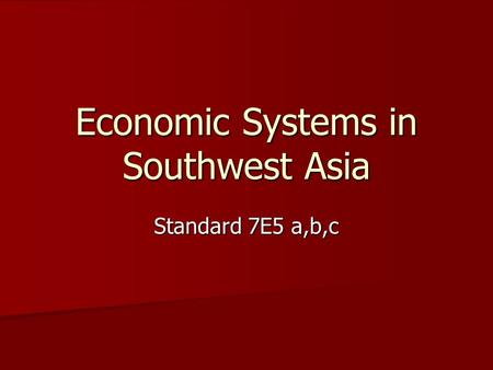 Economic Systems in Southwest Asia Standard 7E5 a,b,c.