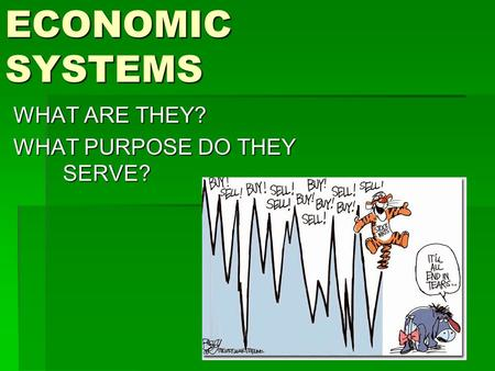 ECONOMIC SYSTEMS WHAT ARE THEY? WHAT PURPOSE DO THEY SERVE?