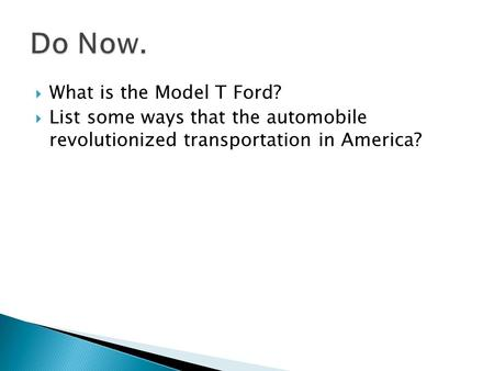  What is the Model T Ford?  List some ways that the automobile revolutionized transportation in America?