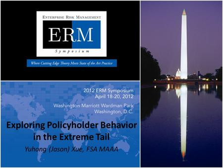 Exploring Policyholder Behavior in the Extreme Tail Yuhong (Jason) Xue, FSA MAAA.