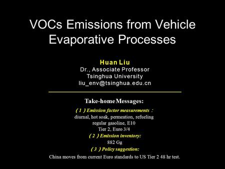 VOCs Emissions from Vehicle Evaporative Processes Take-home Messages: ( 1 ) Emission factor measurements : diurnal, hot soak, permeation, refueling regular.