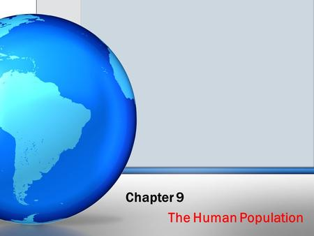 Chapter 9 The Human Population. 9.1– Studying Human Populations Key Questions: Why would we study population in Environmental Science? How do we study.