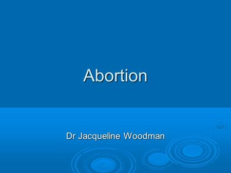 Abortion Dr Jacqueline Woodman.  The Abortion Act 1967: permits termination of pregnancy subject to certain conditions permits termination of pregnancy.