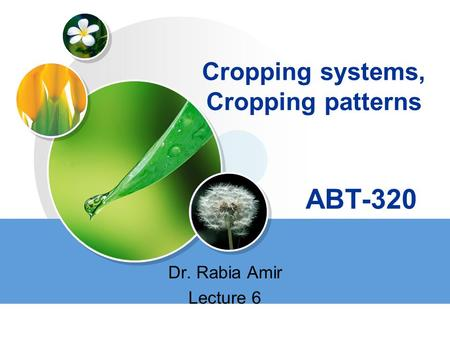 LOGO Cropping systems, Cropping patterns ABT-320 Dr. Rabia Amir Lecture 6.