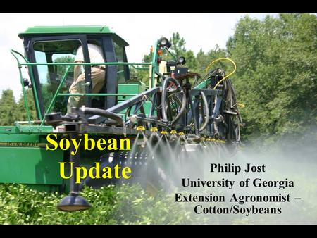 Soybean Update Philip Jost University of Georgia Extension Agronomist – Cotton/Soybeans.