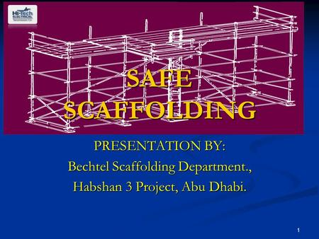 1 SAFE SCAFFOLDING PRESENTATION BY: Bechtel Scaffolding Department., Habshan 3 Project, Abu Dhabi.