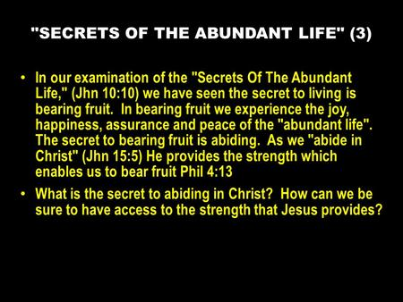 In our examination of the Secrets Of The Abundant Life, (Jhn 10:10) we have seen the secret to living is bearing fruit. In bearing fruit we experience.