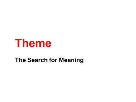 Theme The Search for Meaning. Finding Theme: An old monkey on the point of death summoned his sons around him to give them some parting advice. He ordered.