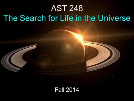 AST 248 The Search for Life in the Universe Fall 2014.