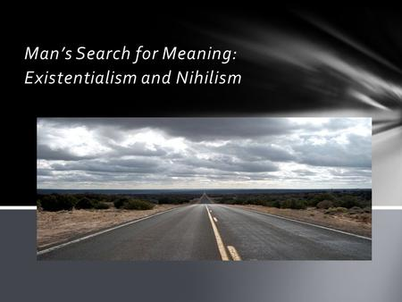 Man's Search for Meaning: Existentialism and Nihilism.