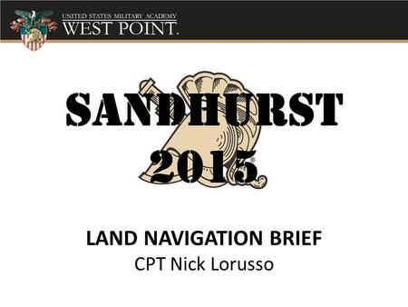 LAND NAVIGATION BRIEF CPT Nick Lorusso. Land Navigation Purpose This brief will explain the outcomes, resource and training requirements needed to execute.