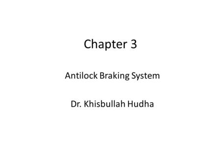 Chapter 3 Antilock Braking System Dr. Khisbullah Hudha.