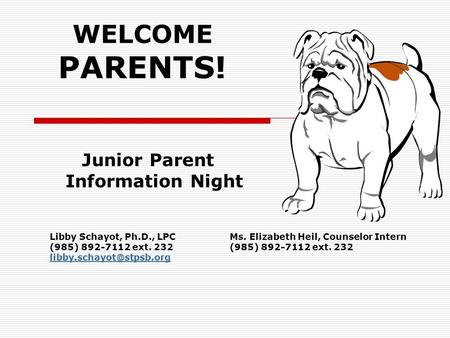 WELCOME PARENTS! Libby Schayot, Ph.D., LPCMs. Elizabeth Heil, Counselor Intern(985) 892-7112 ext. 232 Junior Parent Information.