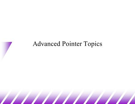 Advanced Pointer Topics. Pointers to Pointers u A pointer variable is a variable that takes some memory address as its value. Therefore, you can have.