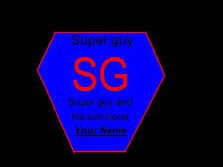 Super guy Super guy and his evil clone Your Name.