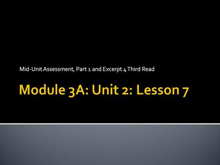 Mid-Unit Assessment, Part 1 and Excerpt 4 Third Read.