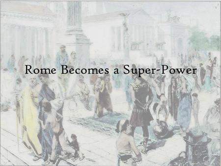 Rome Becomes a Super-Power. Essential Question: What were the keys to Rome's success?