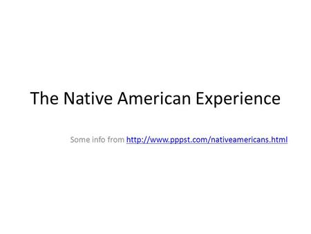 The Native American Experience Some info from