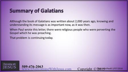 509-476-2063 www.OvercomingWithJesus.com Copyright © 2015 Although the book of Galatians was written about 2,000 years ago, knowing and understanding.