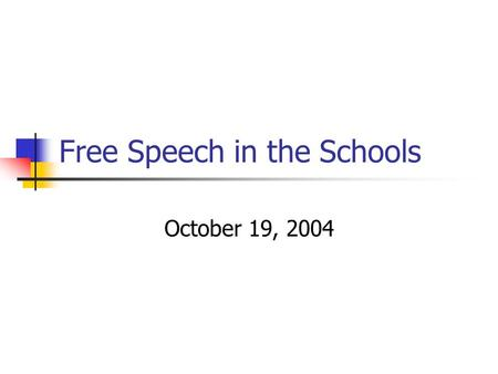 "Free Speech in the Schools October 19, 2004. Freedom of Speech and Academic Freedom Keyishian v. Board of Regents (1966): ""Our Nation is deeply committed."