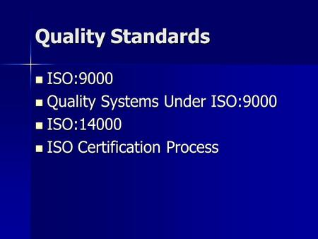 Quality Standards ISO:9000 ISO:9000 Quality Systems Under ISO:9000 Quality Systems Under ISO:9000 ISO:14000 ISO:14000 ISO Certification Process ISO Certification.