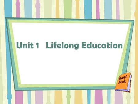 Unit 1 Lifelong Education. Objectives: express requests and offers fluently and properly; use proper words and expressions to talk about the plan for.