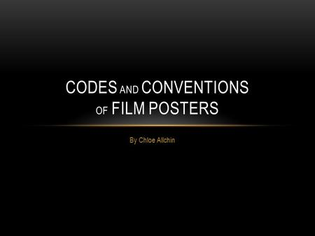 By Chloe Allchin CODES AND CONVENTIONS OF FILM POSTERS.