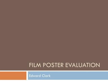 FILM POSTER EVALUATION Edward Clark. Aim and research  The aim of your film was attract the largest possible audience and try and enter as many corners.