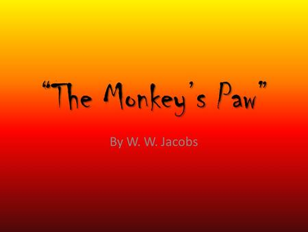 """The Monkey's Paw"" By W. W. Jacobs. Partner Extension Activity 1. With your partner, choose one extension activity to complete. 2. Look at your Mood and."