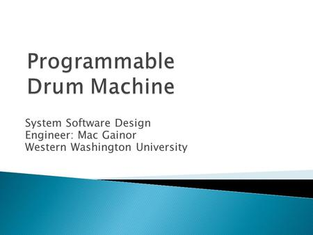 System Software Design Engineer: Mac Gainor Western Washington University.