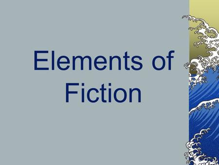 Elements of Fiction. Fiction writing that comes from an author's imagination. might be based on real events.
