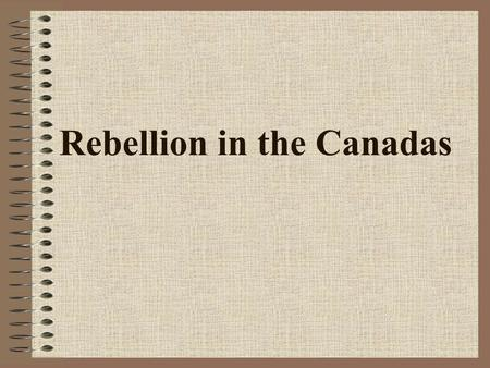 Rebellion in the Canadas. Rebellion A rebellion is when the people turn against the government of a country in a violent way.