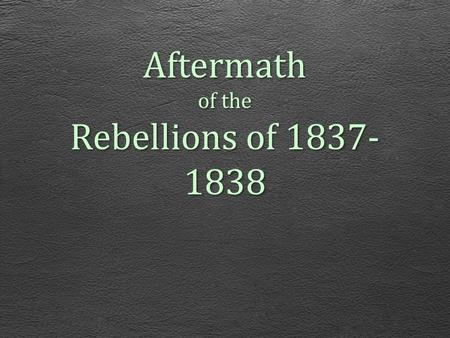 Aftermath of the Rebellions of 1837- 1838. On Feb 10 1838, the British Parliament passed an act suspending the Constitution of 1791 in Lower Canada as.