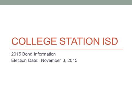 COLLEGE STATION ISD 2015 Bond Information Election Date: November 3, 2015.