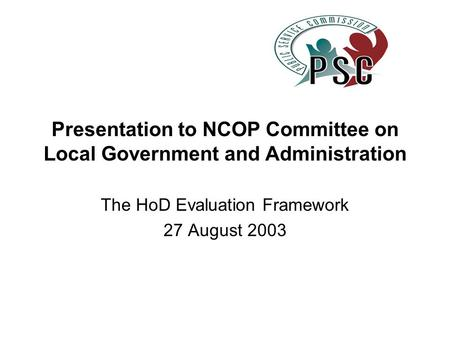 Presentation to NCOP Committee on Local Government and Administration The HoD Evaluation Framework 27 August 2003.