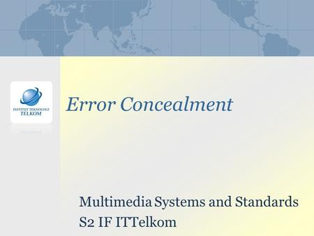 Error Concealment Multimedia Systems and Standards S2 IF ITTelkom.