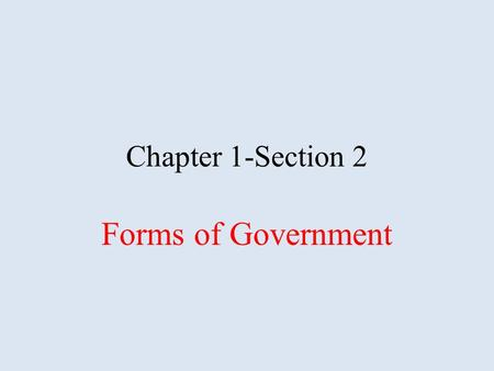 Chapter 1-Section 2 Forms of Government. Governments are classified based on the following concepts: Who can participate in government Where (geographically)